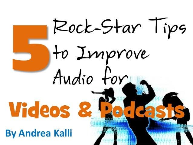 Rock-Star Tipsto ImproveAudio forVideos & PodcastsBy Andrea Kalli