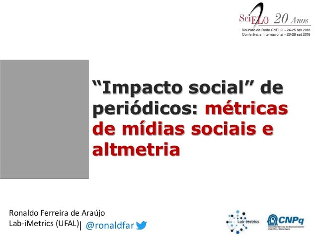 "Ronaldo Ferreira de Araújo Lab-iMetrics (UFAL) ""Impacto social"" de periódicos: métricas de mídias sociais e altmetria | @r..."