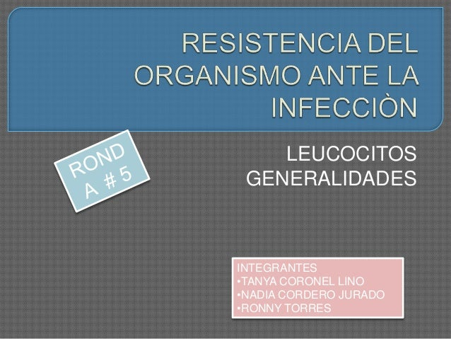 LEUCOCITOS  GENERALIDADES  INTEGRANTES  •TANYA CORONEL LINO  •NADIA CORDERO JURADO  •RONNY TORRES