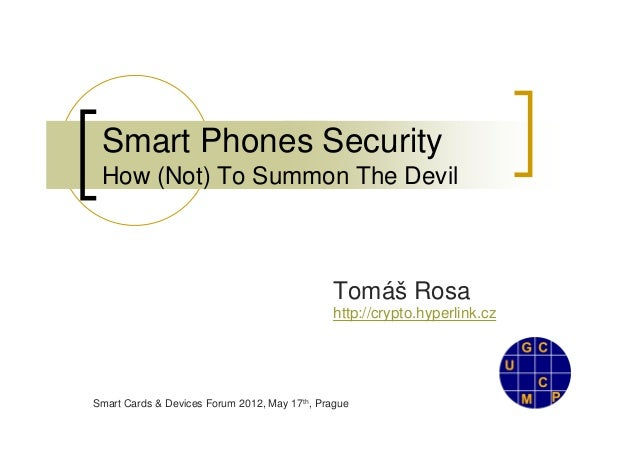 Smart Phones Security How (Not) To Summon The Devil                                              Tomáš Rosa               ...