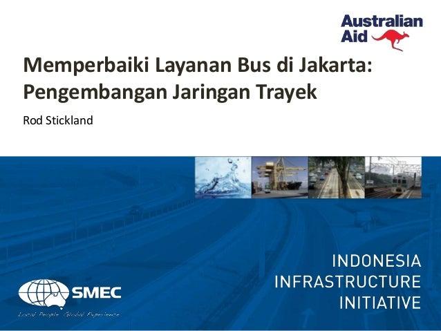 Memperbaiki Layanan Bus di Jakarta: Pengembangan Jaringan Trayek Rod Stickland