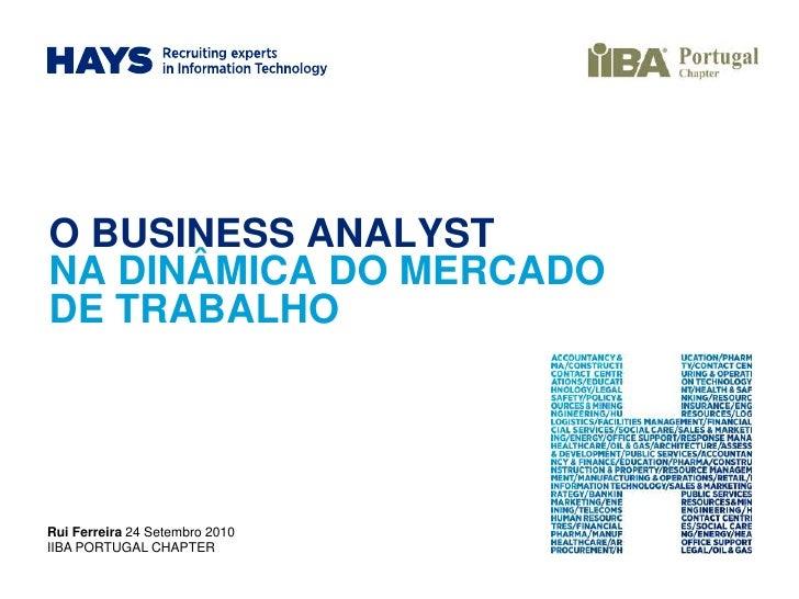 O BUSINESS ANALYST NA DINÂMICA DO MERCADO DE TRABALHO<br />Rui Ferreira 24 Setembro 2010<br />IIBA PORTUGAL CHAPTER<br />