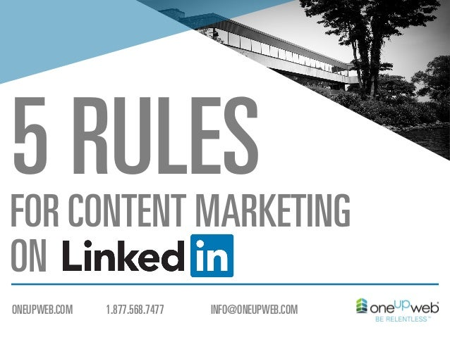 5 CONTENT MARKETING RULES FOR ON  ONEUPWEB.COM  1.877.568.7477  INFO@ONEUPWEB.COM