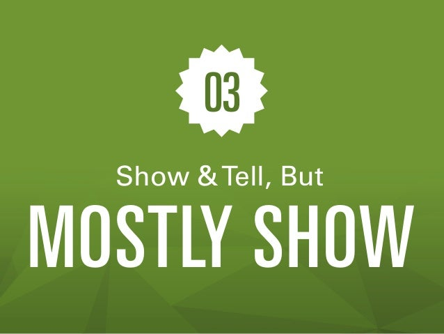 03 Show & Tell, But  MOSTLY SHOW