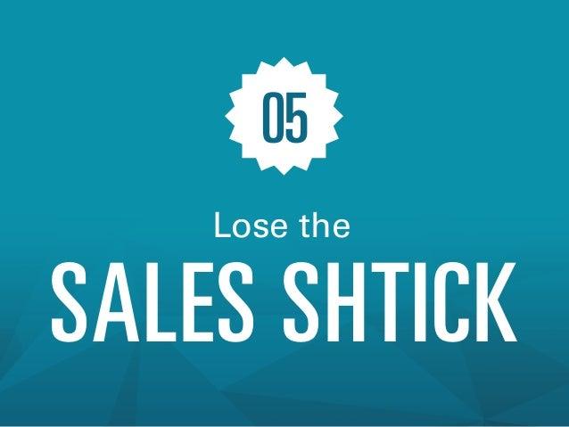 05 Lose the  SALES SHTICK