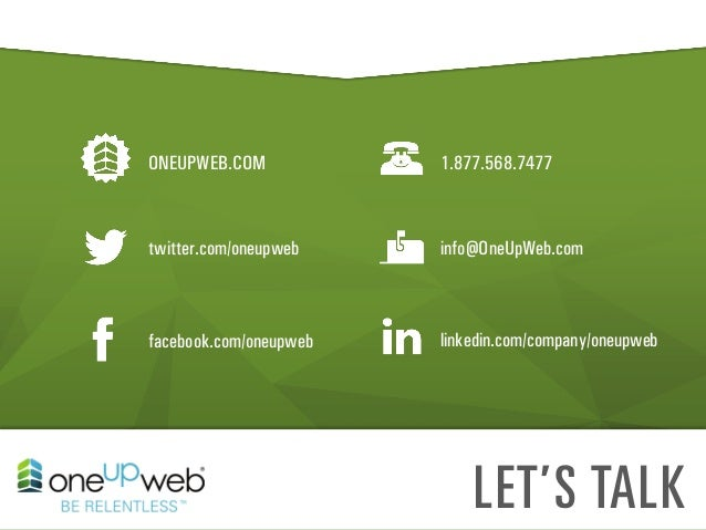 ONEUPWEB.COM  1.877.568.7477  twitter.com/oneupweb  info@OneUpWeb.com  facebook.com/oneupweb  linkedin.com/company/oneupwe...