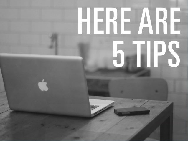 HERE ARE 5 TIPS