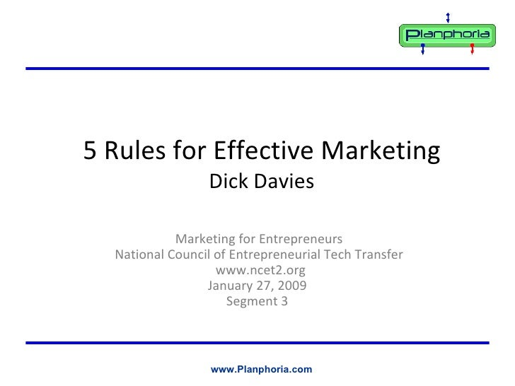 5 Rules for Effective Marketing Dick Davies <ul><ul><li>Marketing for Entrepreneurs  </li></ul></ul><ul><ul><li>National C...