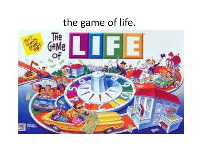 the game of life.