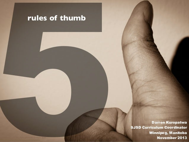 5 rules of thumb  cc licensed ( BY SA ) flickr photo by Dwayne Bent: http://flickr.com/photos/zengei/6976940402/  Darren Kur...