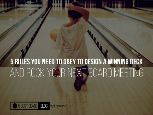 by Espresso 1882 5 rules you need to obey to design a winning deck and rock your next board meeting 5 best beans blog