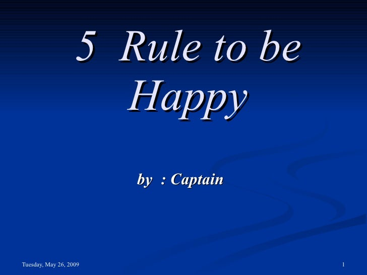 5  Rule to be Happy by  : Captain