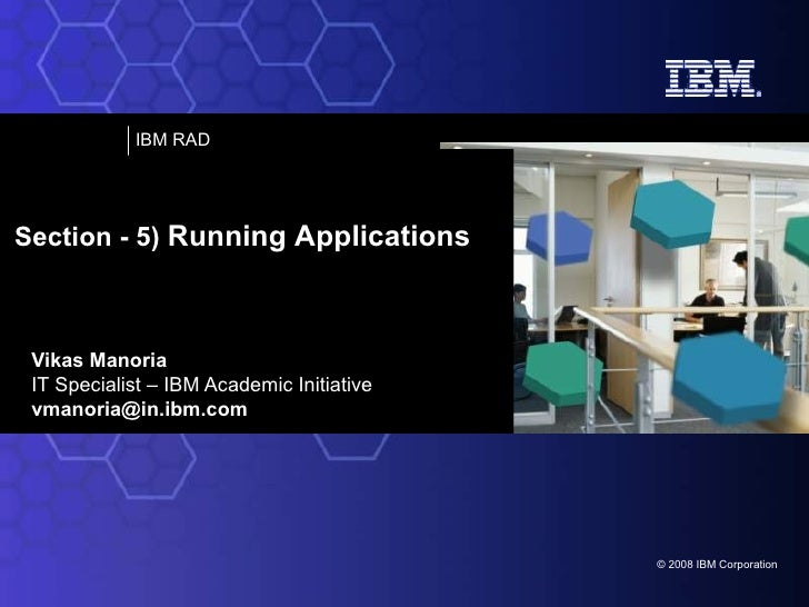 Vikas Manoria IT Specialist – IBM Academic Initiative [email_address] Section - 5)  Running Applications