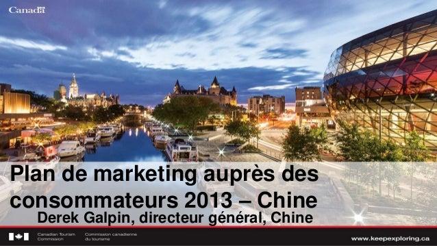 Plan de marketing auprès desconsommateurs 2013 – ChineDerek Galpin, directeur général, Chine
