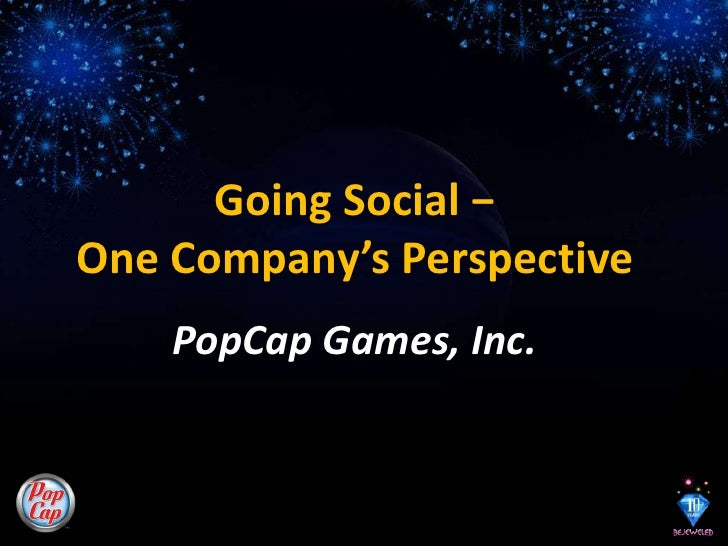 Going Social − One Company's Perspective<br />PopCap Games, Inc.<br />