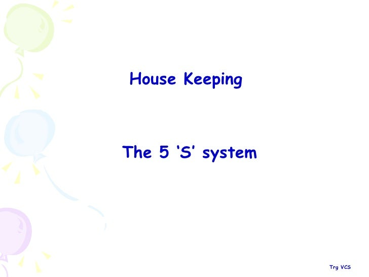 House Keeping The 5 'S' system Trg VCS