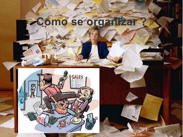 Como se organizar ?