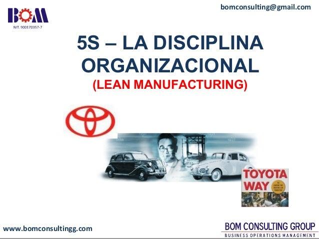 www.bomconsultingg.com bomconsulting@gmail.com 5S – LA DISCIPLINA ORGANIZACIONAL (LEAN MANUFACTURING)