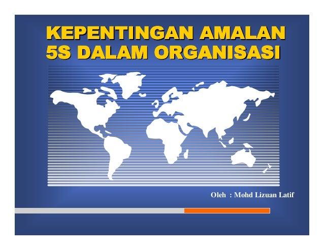 KEPENTINGAN AMALAN5S DALAM ORGANISASI             Oleh : Mohd Lizuan Latif