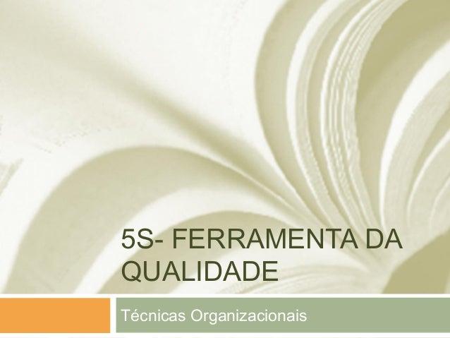 5S- FERRAMENTA DA QUALIDADE Técnicas Organizacionais