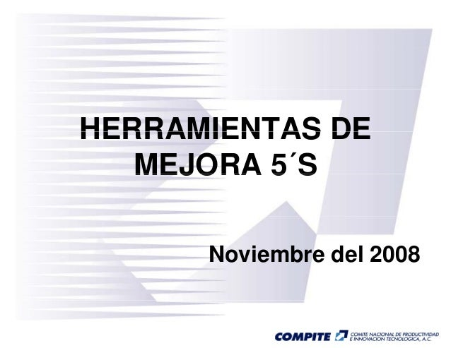 HERRAMIENTAS DEHERRAMIENTAS DE MEJORA 5´SMEJORA 5 S Noviembre del 2008Noviembre del 2008