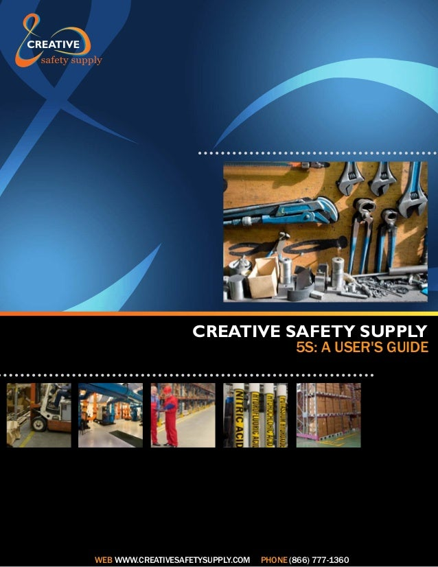 CREATIVE SAFETY SUPPLY  5S: A USER'S GUIDE  WEB WWW.CREATIVESAFETYSUPPLY.COM  PHONE (866) 777-1360