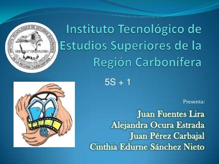 5S + 1                       Presenta:            Juan Fuentes Lira     Alejandra Ocura Estrada          Juan Pérez Carbaj...
