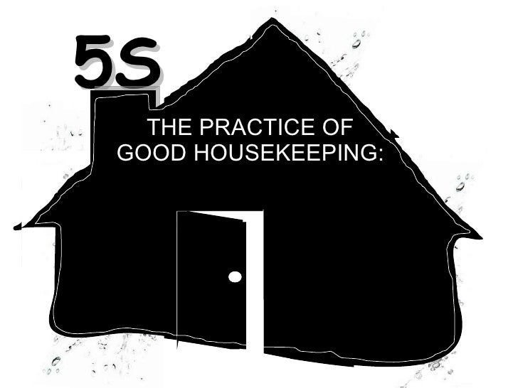 THE PRACTICE OF GOOD HOUSEKEEPING: PLEASE COME IN! TULOY PO KAYO! DAYON MO! 5S