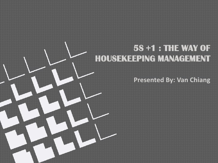 5S +1 : THE WAY OFHOUSEKEEPING MANAGEMENT        Presented By: Van Chiang