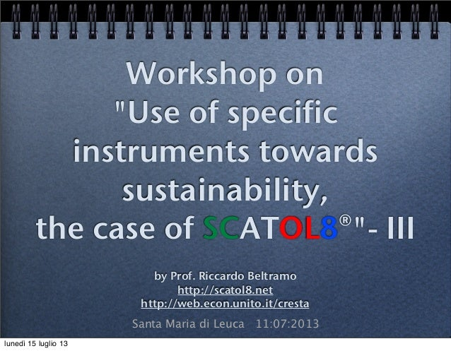 "Workshop on ""Use of specific instruments towards sustainability, the case of SCATOL8®""- III by Prof. Riccardo Beltramo htt..."