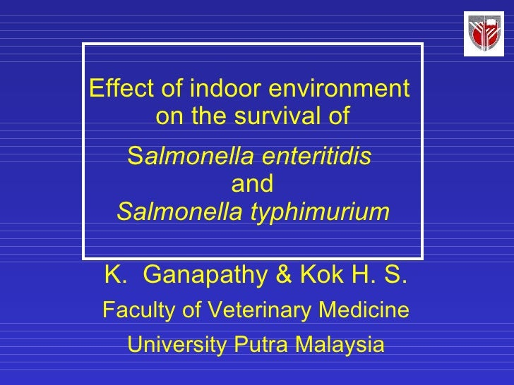 Effect of indoor environment  on the survival of   S almonella enteritidis  and Salmonella typhimurium K.  Ganapathy & Kok...
