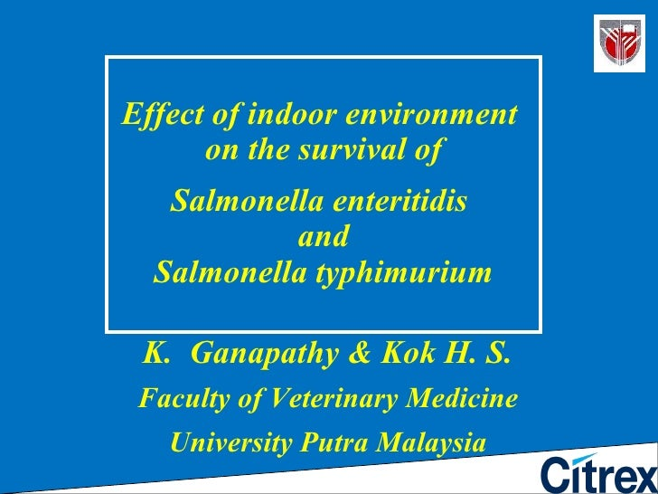 EFFECT OF INDOOR ENVIRONMENT ON THE SURVIVAL OF SALMONELLA ENTERITIDIS AND SALMONELLA TYPHIMURIUM<br />K.  Ganapathy & Kok...
