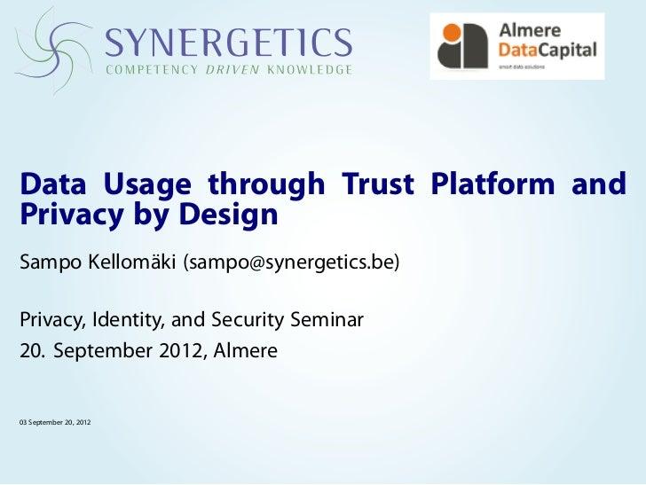 Data Usage through Trust Platform andPrivacy by DesignSampo Kellomäki (sampo@synergetics.be)Privacy, Identity, and Securit...