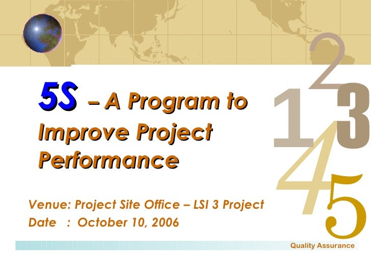 5S   –  A Program to Improve Project Performance Venue: Project Site Office – LSI 3 Project Date  :  October 10, 2006