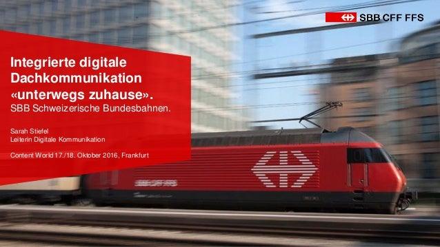 Integrierte digitale Dachkommunikation «unterwegs zuhause». SBB Schweizerische Bundesbahnen. Sarah Stiefel Leiterin Digita...