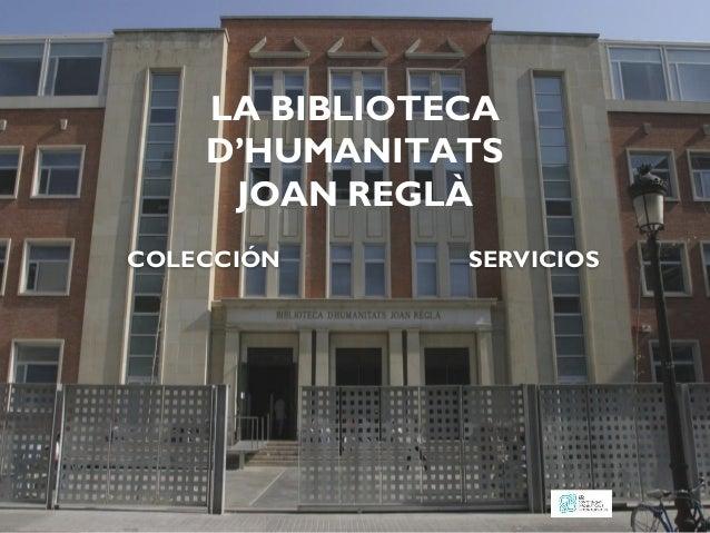 LA BIBLIOTECA D'HUMANITATS JOAN REGLÀ COLECCIÓN  SERVICIOS