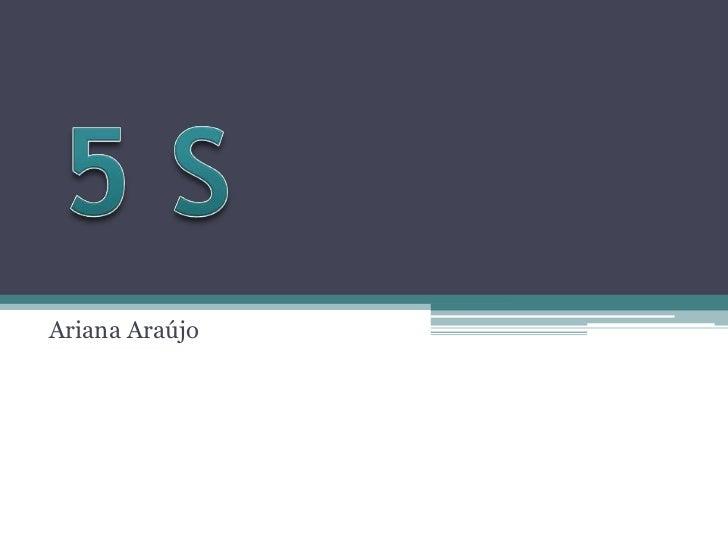 5 S<br />Ariana Araújo<br />