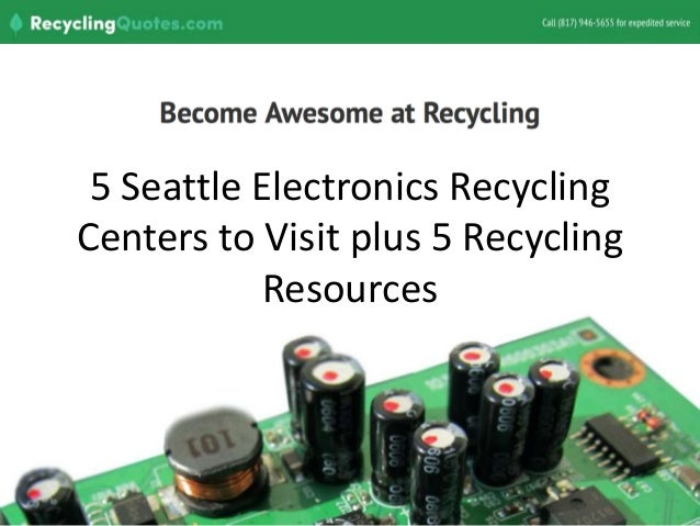 5 Seattle Electronics Recycling Centers to Visit plus 5 Recycling Resources