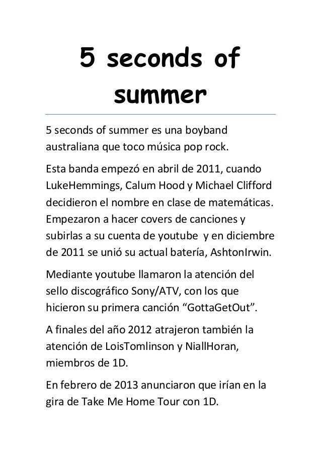 5 seconds of summer 5 seconds of summer es una boyband australiana que toco música pop rock. Esta banda empezó en abril de...