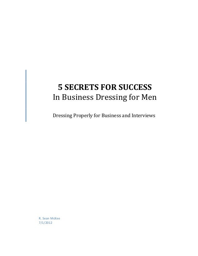 5 SECRETS FOR SUCCESS        In Business Dressing for Men        Dressing Properly for Business and InterviewsR. Sean McKe...