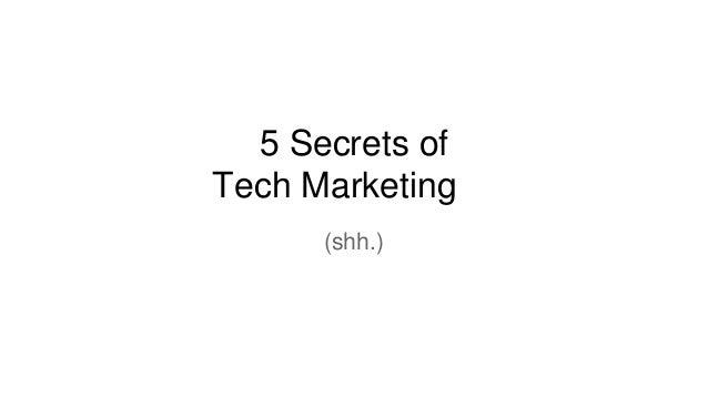 5 Secrets of Tech Marketing (shh.)