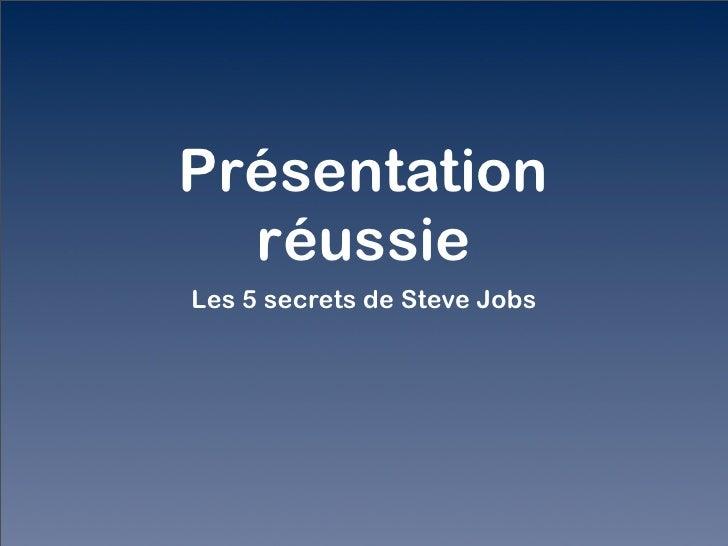 Présentation   réussie Les 5 secrets de Steve Jobs
