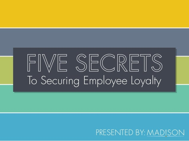 To Securing Employee Loyalty PRESENTED BY: