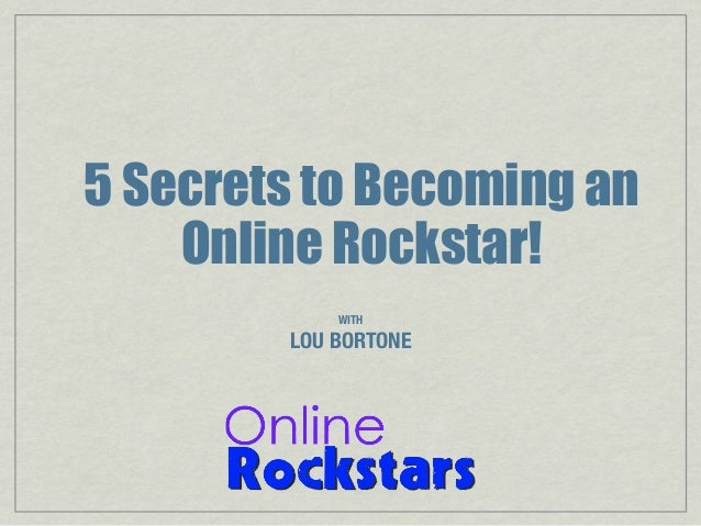 5 Secrets to Becoming an Online Rockstar! WITH  LOU BORTONE