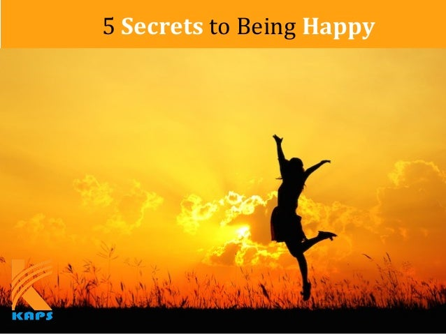 5 Secrets to Being Happy