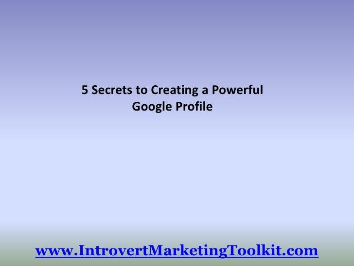 5 secrets to creating a powerful google profile -slideshare