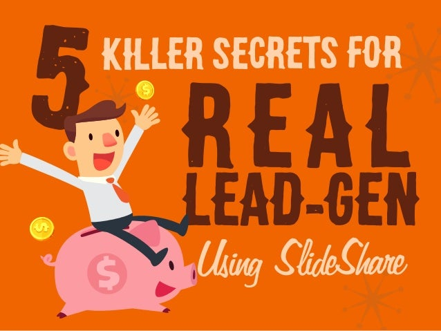 Using SlideShare Killer Secrets for REAL Lead-GEN 5
