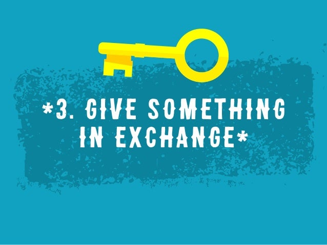 *3. Give something in exchange*