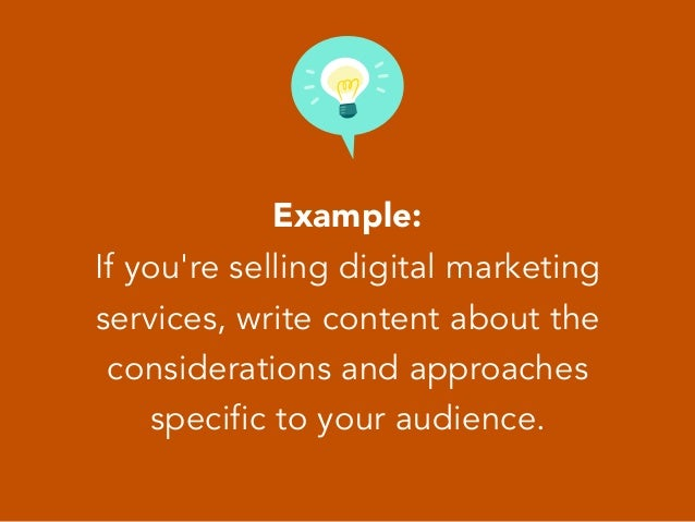 Example: If you're selling digital marketing services, write content about the considerations and approaches specific to y...