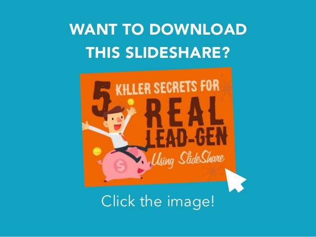 WANT TO DOWNLOAD THIS SLIDESHARE? Click the image!